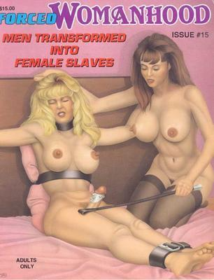 Forced Womanhood! Issue #15. Men transformed into female slaves.